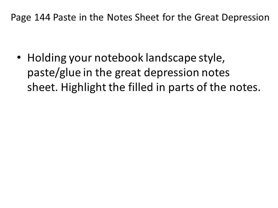 Page 144 Paste in the Notes Sheet for the Great Depression Holding your notebook landscape style, paste/glue in the great depression notes sheet. High