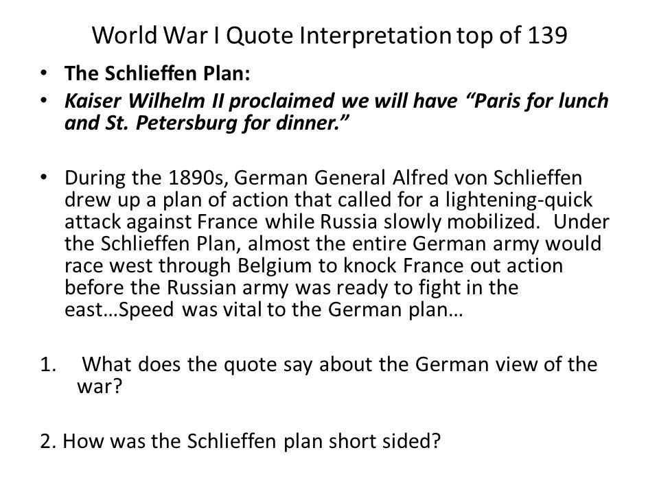 "World War I Quote Interpretation top of 139 The Schlieffen Plan: Kaiser Wilhelm II proclaimed we will have ""Paris for lunch and St. Petersburg for din"