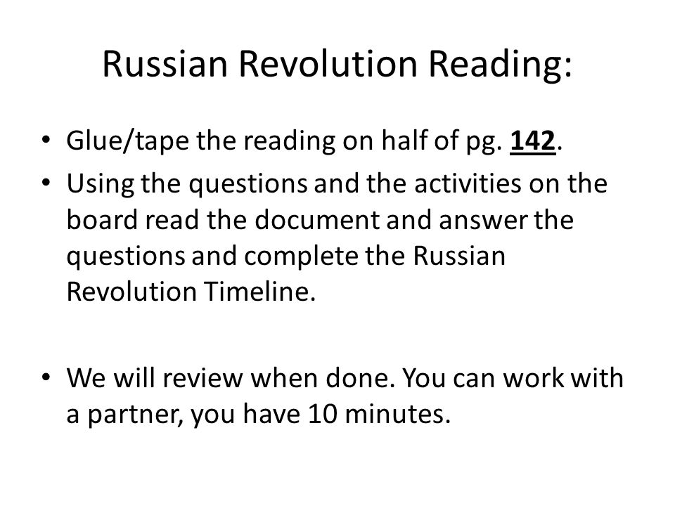 Russian Revolution Reading: Glue/tape the reading on half of pg. 142. Using the questions and the activities on the board read the document and answer