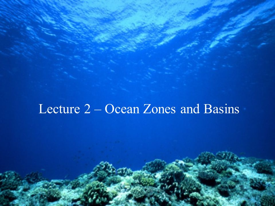 Lecture 2 – Ocean Zones and Basins