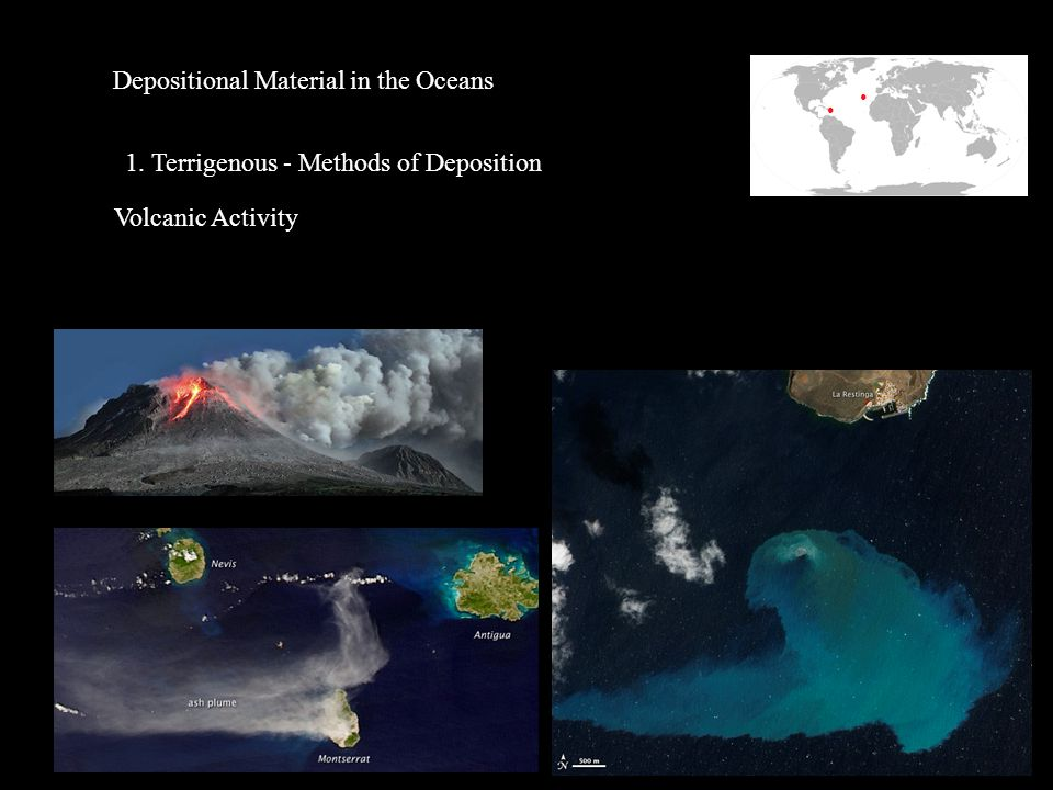 Depositional Material in the Oceans 1. Terrigenous - Methods of Deposition Volcanic Activity