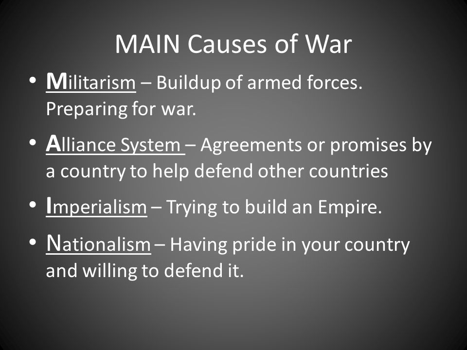 MAIN Causes of War M ilitarism – Buildup of armed forces.