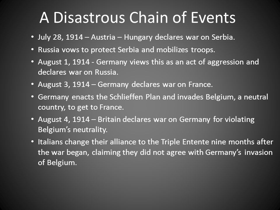 A Disastrous Chain of Events July 28, 1914 – Austria – Hungary declares war on Serbia.