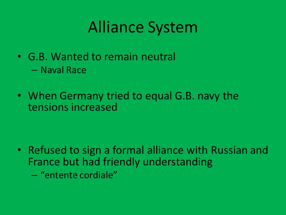 Alliance System G.B. Wanted to remain neutral – Naval Race When Germany tried to equal G.B.