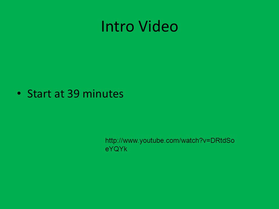 Intro Video Start at 39 minutes http://www.youtube.com/watch?v=DRtdSo eYQYk