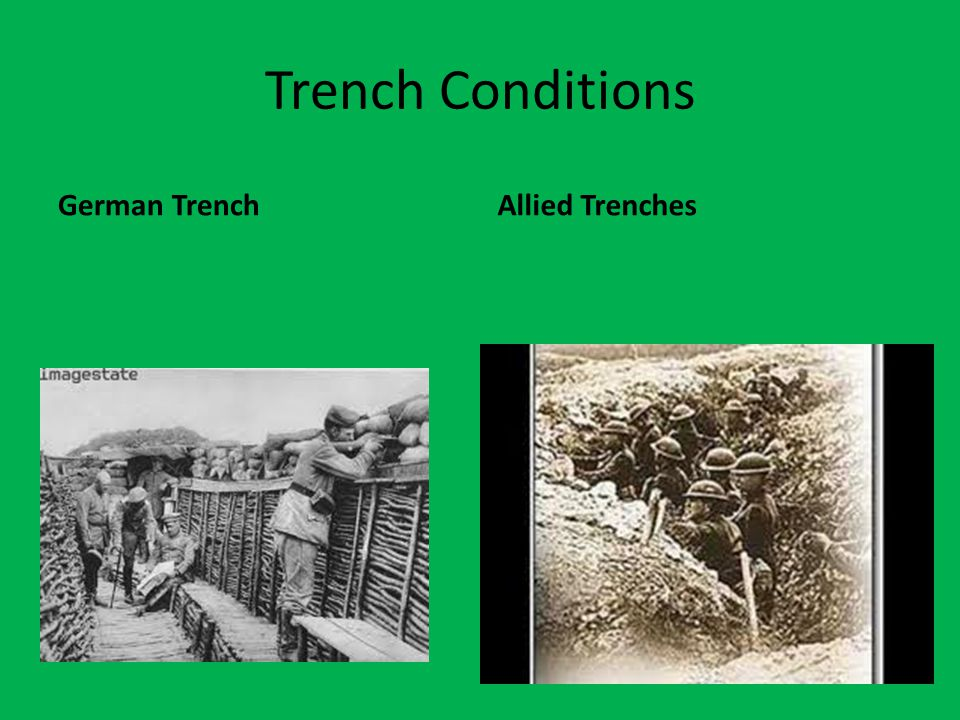 Trench Conditions German TrenchAllied Trenches