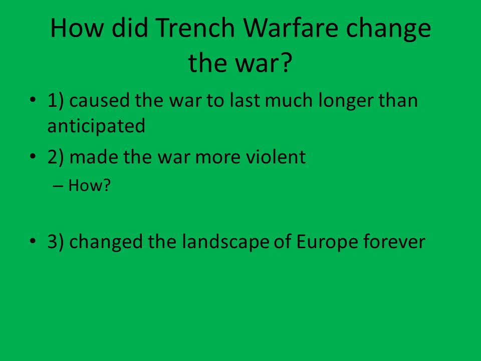 How did Trench Warfare change the war.