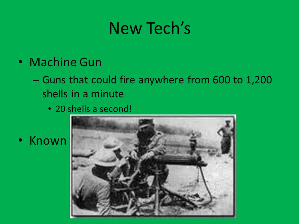 New Tech's Machine Gun – Guns that could fire anywhere from 600 to 1,200 shells in a minute 20 shells a second! Known to cut tree's down
