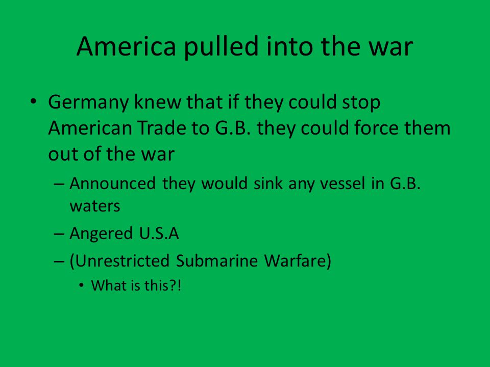 America pulled into the war Germany knew that if they could stop American Trade to G.B.