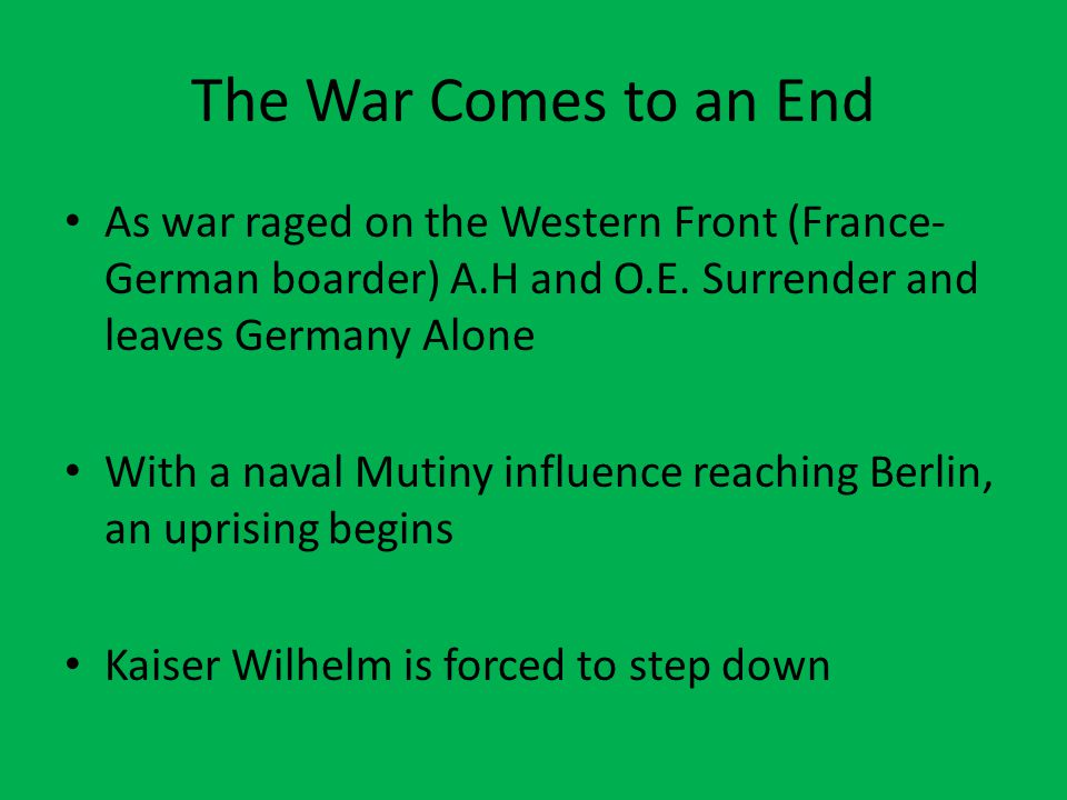 The War Comes to an End As war raged on the Western Front (France- German boarder) A.H and O.E.