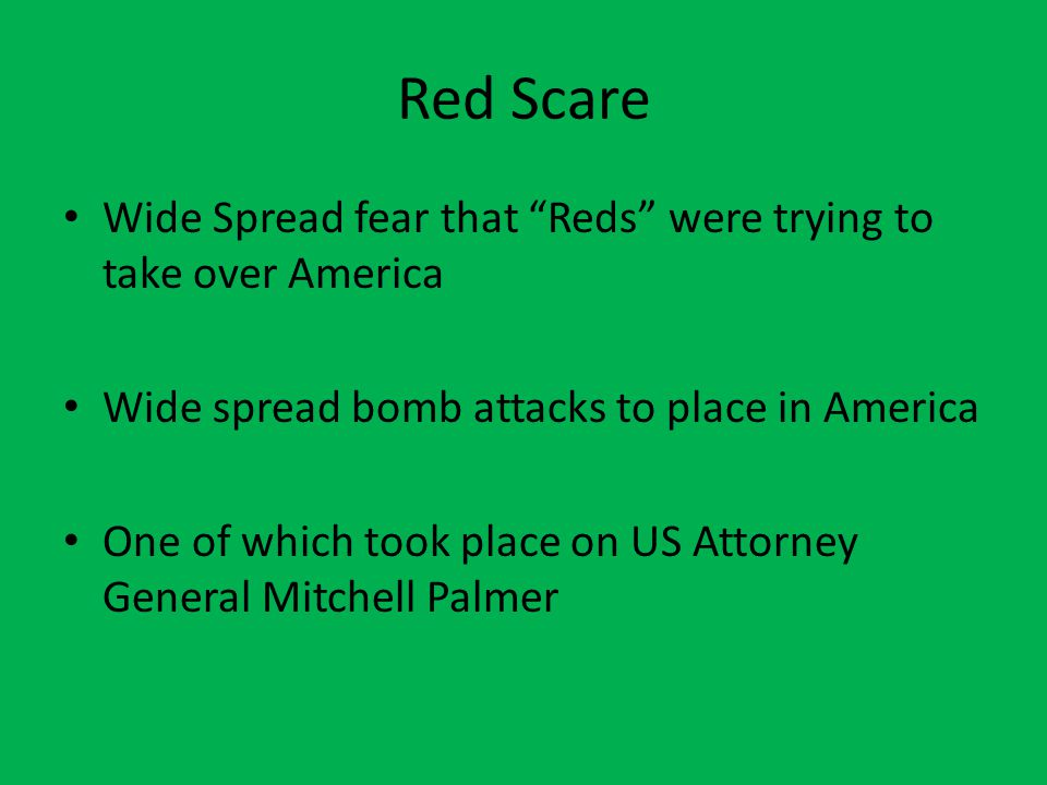 "Red Scare Wide Spread fear that ""Reds"" were trying to take over America Wide spread bomb attacks to place in America One of which took place on US Att"