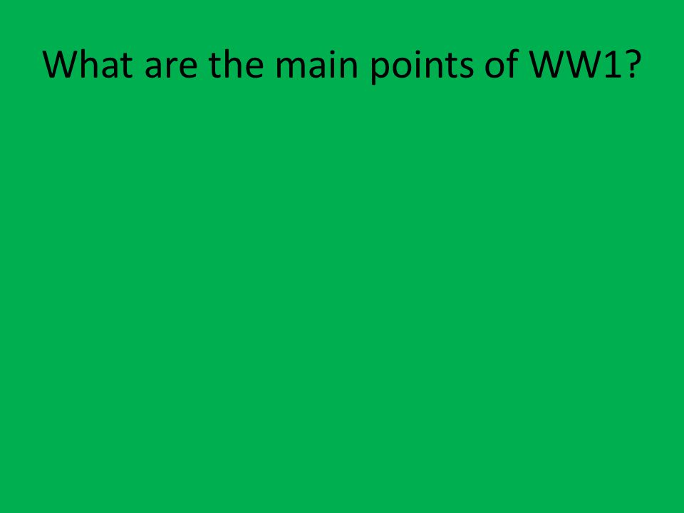 What are the main points of WW1?