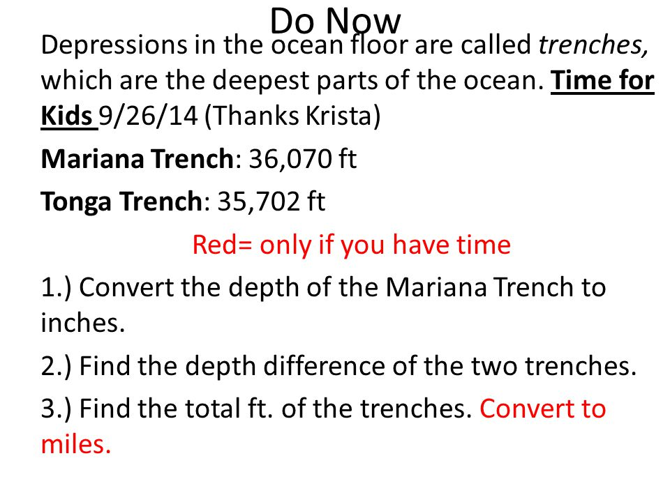 Do Now Depressions in the ocean floor are called trenches, which are the deepest parts of the ocean.