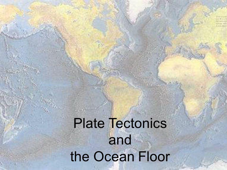 Plate Tectonics and the Ocean Floor