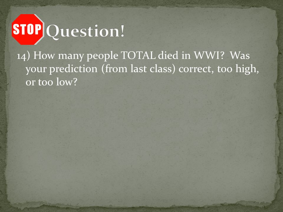 14) How many people TOTAL died in WWI.