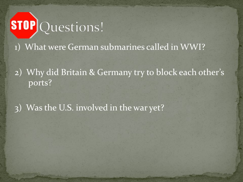1) What were German submarines called in WWI.