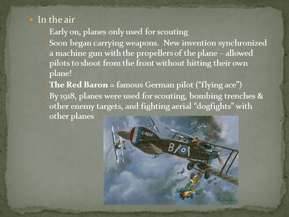 In the air Early on, planes only used for scouting Soon began carrying weapons.