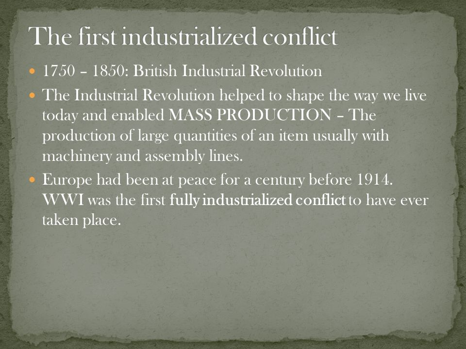 1750 – 1850: British Industrial Revolution The Industrial Revolution helped to shape the way we live today and enabled MASS PRODUCTION – The production of large quantities of an item usually with machinery and assembly lines.