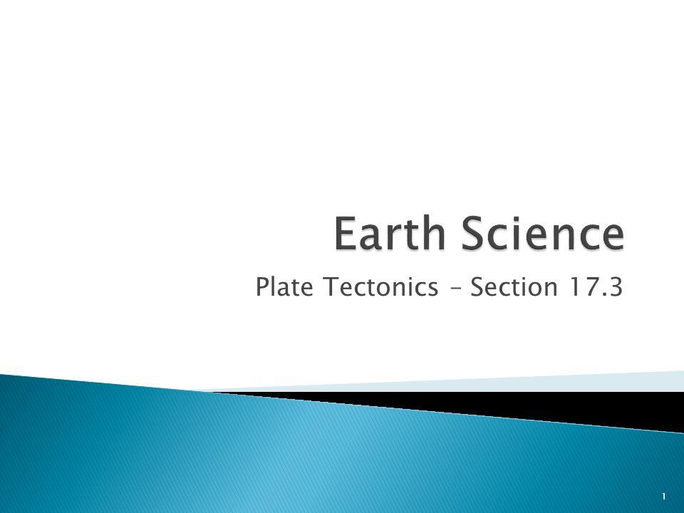 Plate Tectonics – Section 17.3 1