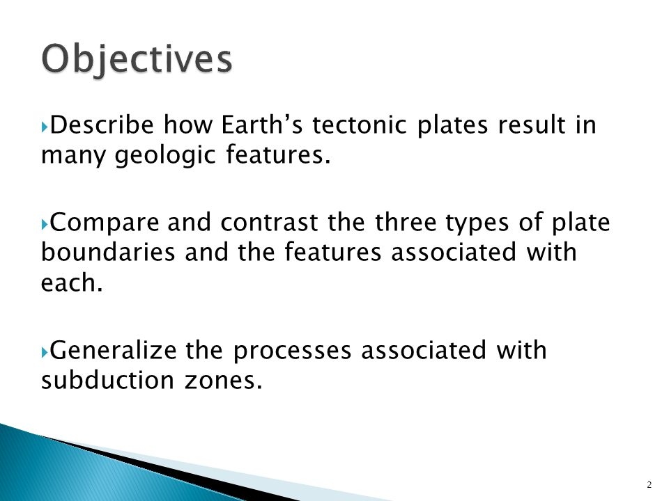  Describe how Earth's tectonic plates result in many geologic features.  Compare and contrast the three types of plate boundaries and the features a