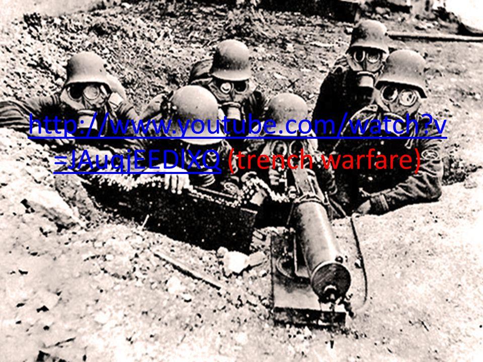 http://www.youtube.com/watch v =JAuqjEEDlXQhttp://www.youtube.com/watch v =JAuqjEEDlXQ (trench warfare)