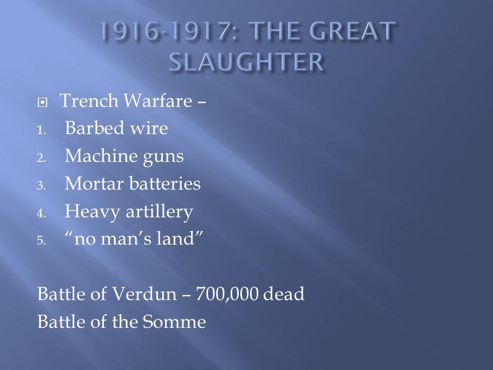" Trench Warfare – 1. Barbed wire 2. Machine guns 3. Mortar batteries 4. Heavy artillery 5. ""no man's land"" Battle of Verdun – 700,000 dead Battle of"
