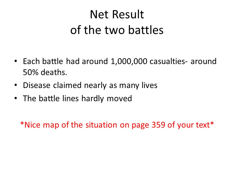 Net Result of the two battles Each battle had around 1,000,000 casualties- around 50% deaths. Disease claimed nearly as many lives The battle lines ha