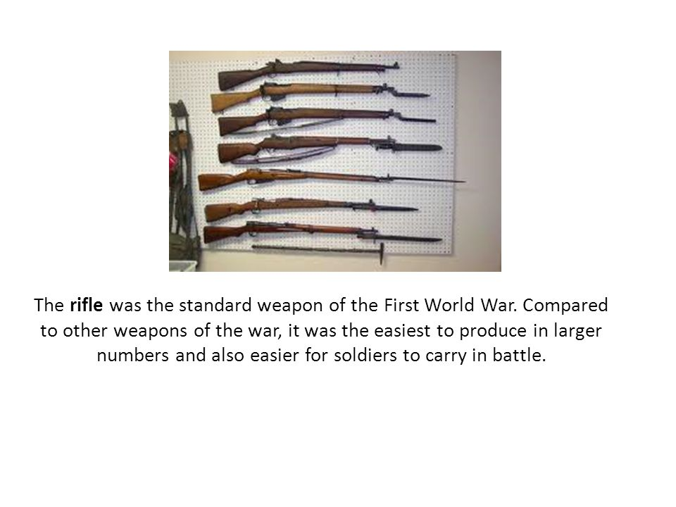 The rifle was the standard weapon of the First World War.