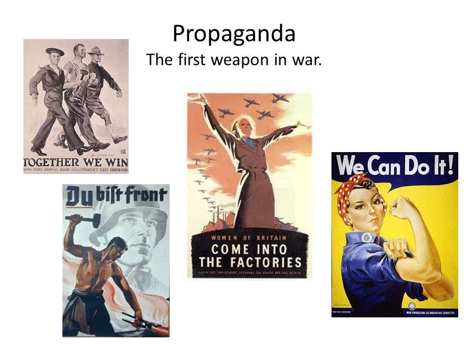 Propaganda The first weapon in war.