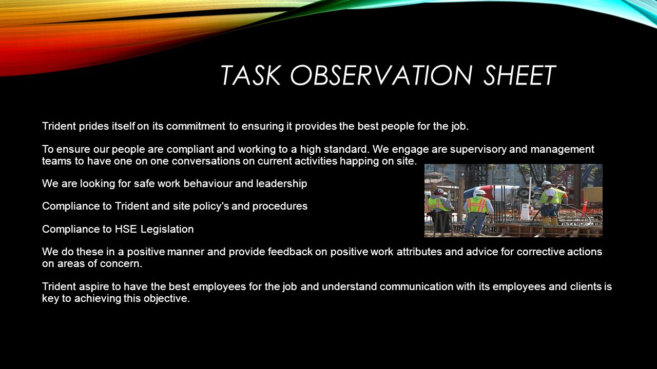 TASK OBSERVATION SHEET Trident prides itself on its commitment to ensuring it provides the best people for the job. To ensure our people are compliant