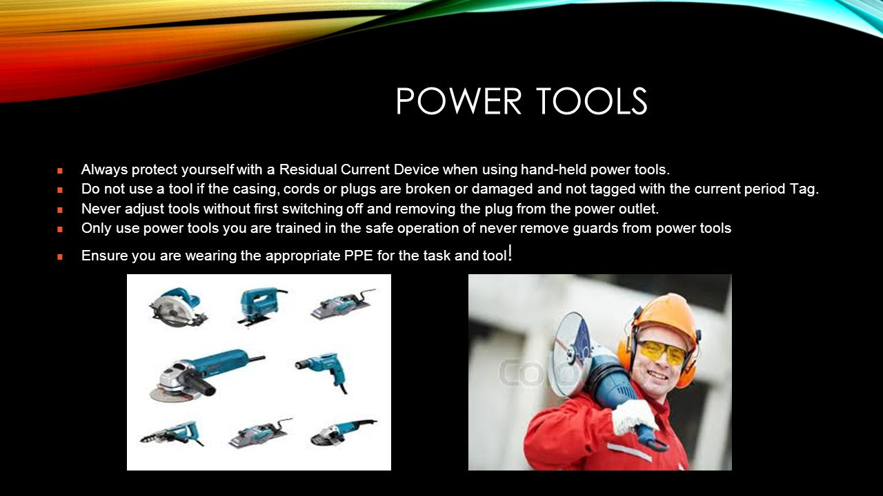 POWER TOOLS Always protect yourself with a Residual Current Device when using hand-held power tools. Do not use a tool if the casing, cords or plugs a