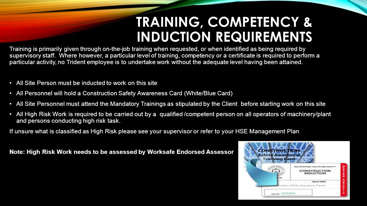 TRAINING, COMPETENCY & INDUCTION REQUIREMENTS Training is primarily given through on-the-job training when requested, or when identified as being requ