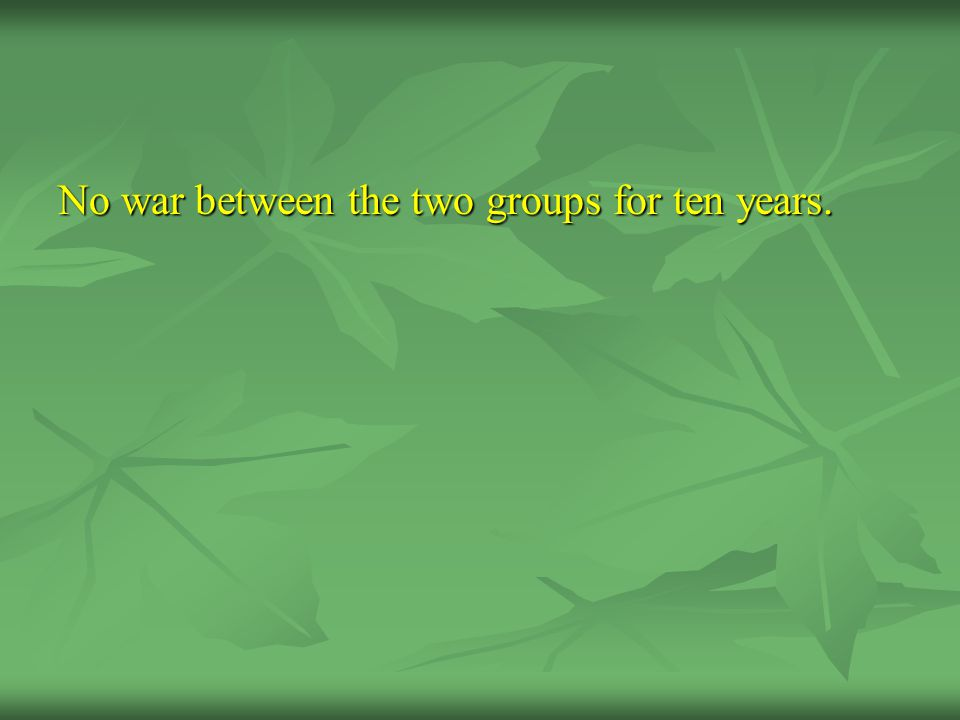 No war between the two groups for ten years.