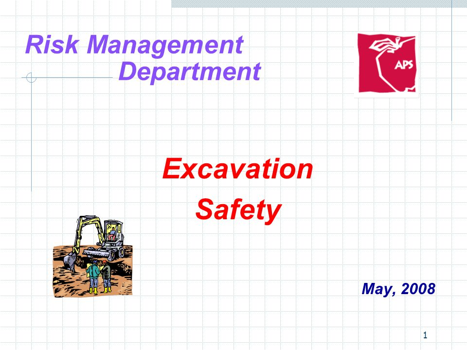 1 Risk Management Department Excavation Safety May, 2008