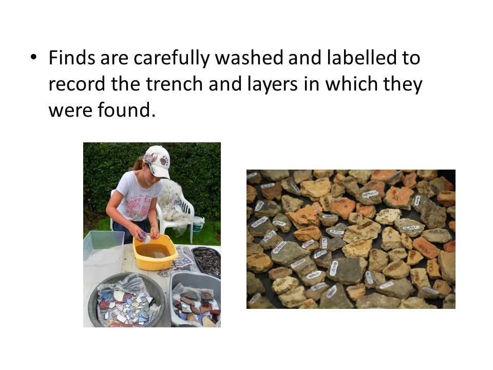 Finds are carefully washed and labelled to record the trench and layers in which they were found.