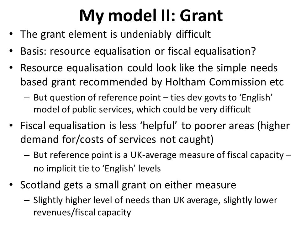 My model II: Grant The grant element is undeniably difficult Basis: resource equalisation or fiscal equalisation.