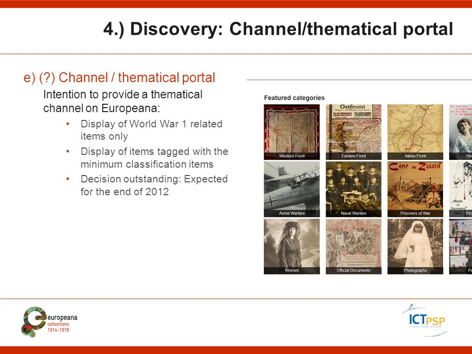 4.) Discovery: Channel/thematical portal e) (?) Channel / thematical portal Intention to provide a thematical channel on Europeana: Display of World W