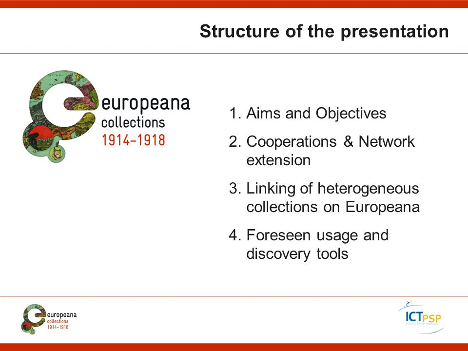 Structure of the presentation 1.Aims and Objectives 2.Cooperations & Network extension 3.Linking of heterogeneous collections on Europeana 4.Foreseen