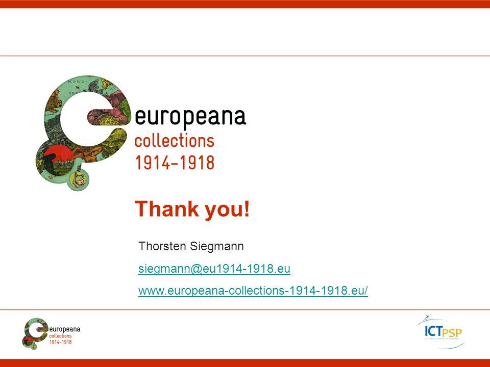 Thank you! Thorsten Siegmann siegmann@eu1914-1918.eu www.europeana-collections-1914-1918.eu/