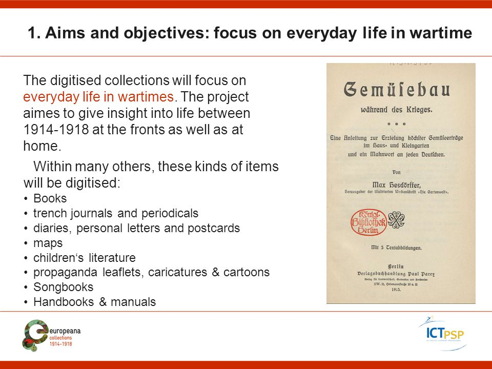1. Aims and objectives: focus on everyday life in wartime Within many others, these kinds of items will be digitised: Books trench journals and period