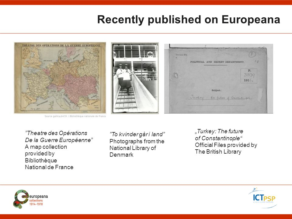 """Recently published on Europeana To kvinder går i land Photographs from the National Library of Denmark Theatre des Opérations De la Guerre Européenne A map collection provided by Bibliothèque National de France """"Turkey: The future of Constantinople Official Files provided by The British Library"""