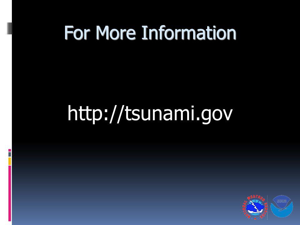 For More Information http://tsunami.gov