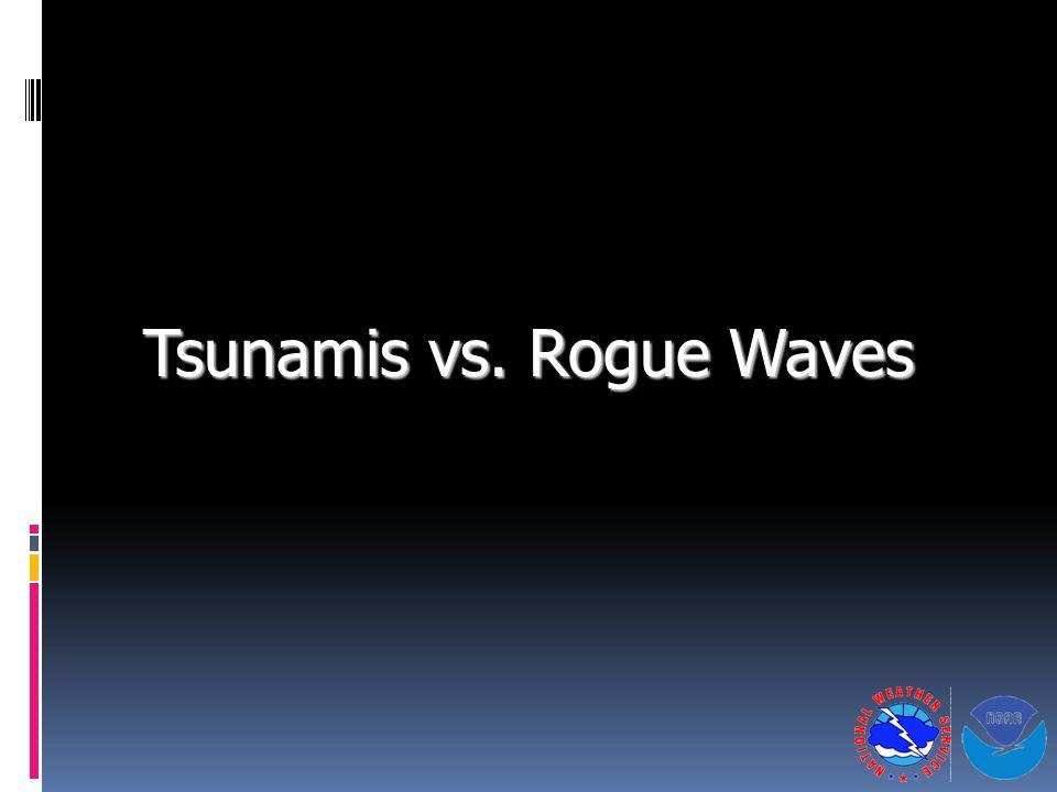 Tsunamis vs. Rogue Waves