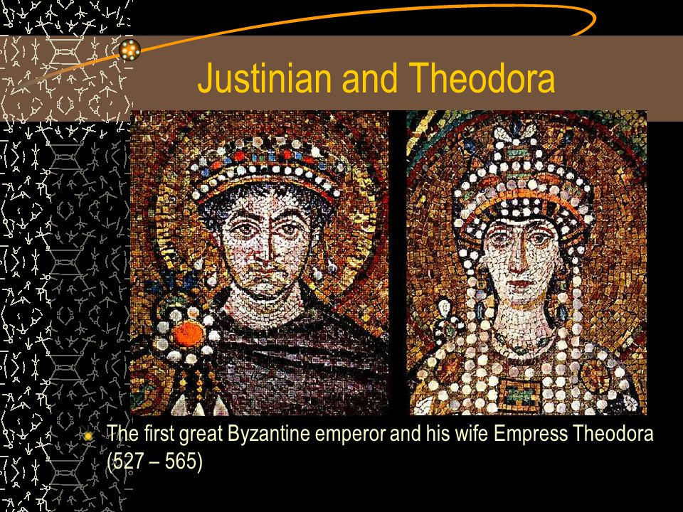 Justinian and Theodora The first great Byzantine emperor and his wife Empress Theodora (527 – 565)