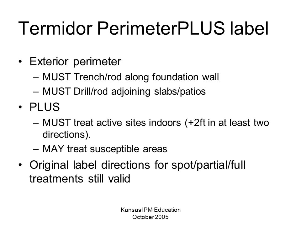Kansas IPM Education October 2005 A Termidor PerimeterPLUS label A