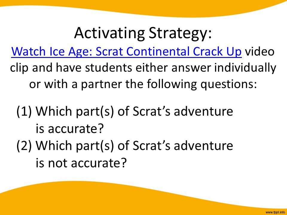 Activating Strategy: Watch Ice Age: Scrat Continental Crack Up video clip and have students either answer individually or with a partner the following