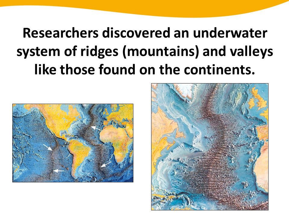 Researchers discovered an underwater system of ridges (mountains) and valleys like those found on the continents.