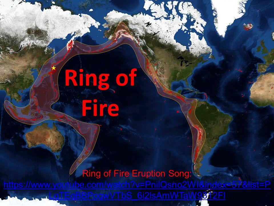 Ring of Fire Ring of Fire Eruption Song: https://www.youtube.com/watch?v=PnilQsno2WI&index=57&list=P LqTEqBBPoqwVTbS_6i2lsAmWTaW9312Fl
