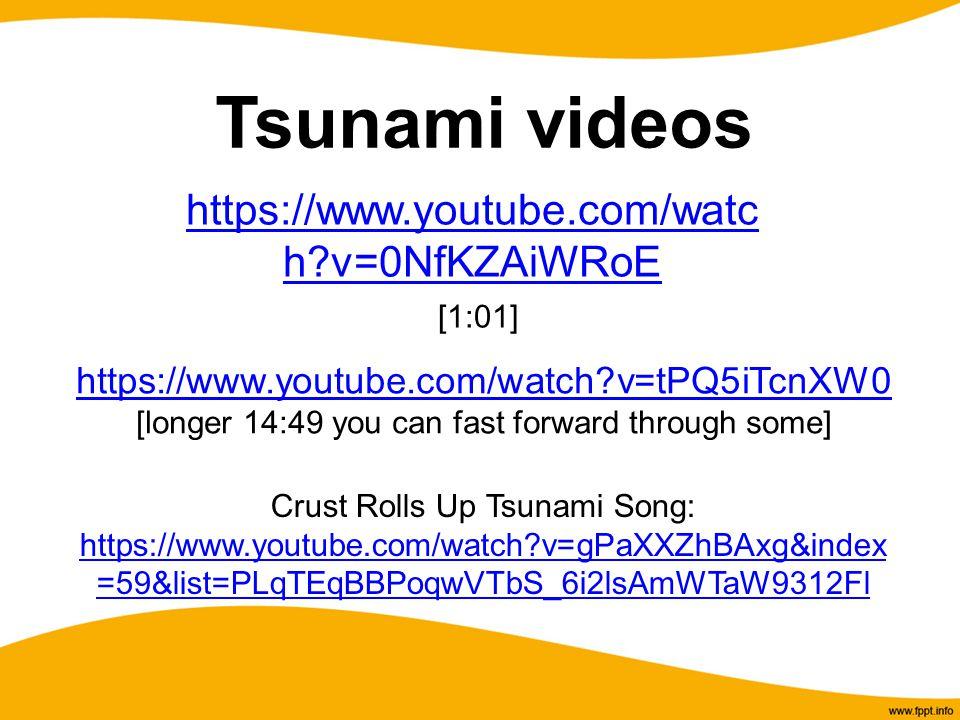 Tsunami videos https://www.youtube.com/watc h?v=0NfKZAiWRoE https://www.youtube.com/watc h?v=0NfKZAiWRoE [1:01] https://www.youtube.com/watch?v=tPQ5iT