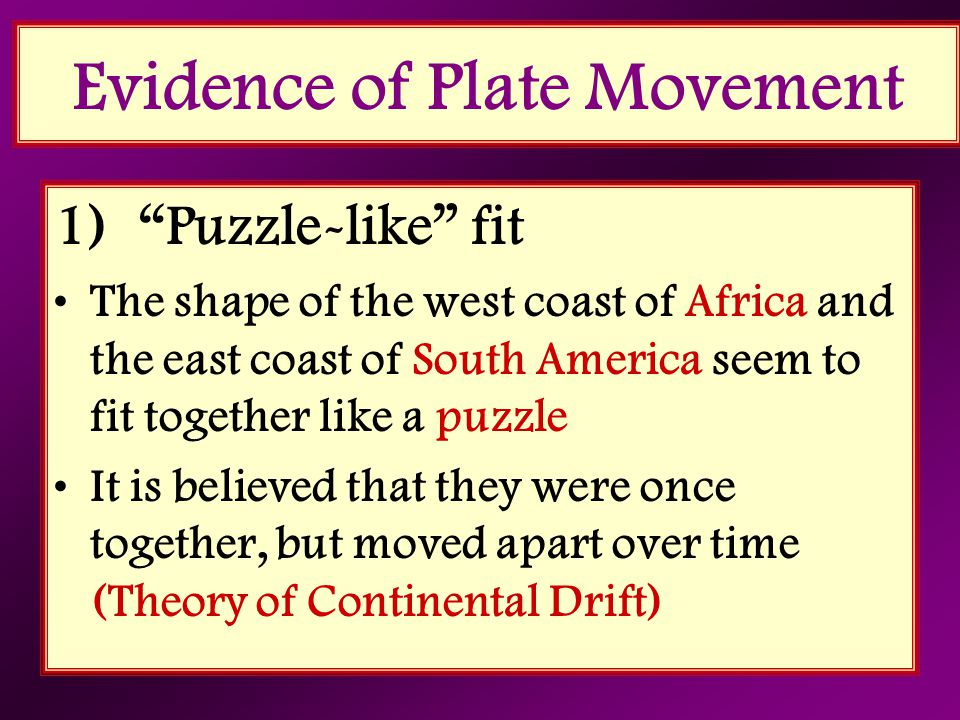 """Evidence of Plate Movement 1) """"Puzzle-like"""" fit The shape of the west coast of Africa and the east coast of South America seem to fit together like a"""